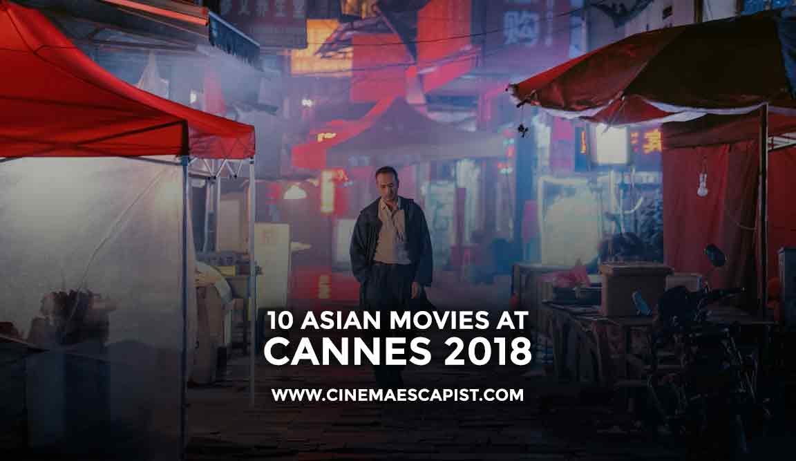 10 Asian Movies Screening At Cannes 2018 Cinema Escapist