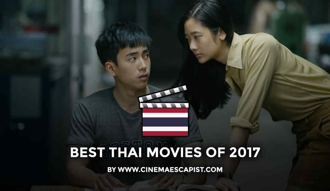 The 8 Best Thai Movies Of 2017 Cinema Escapist