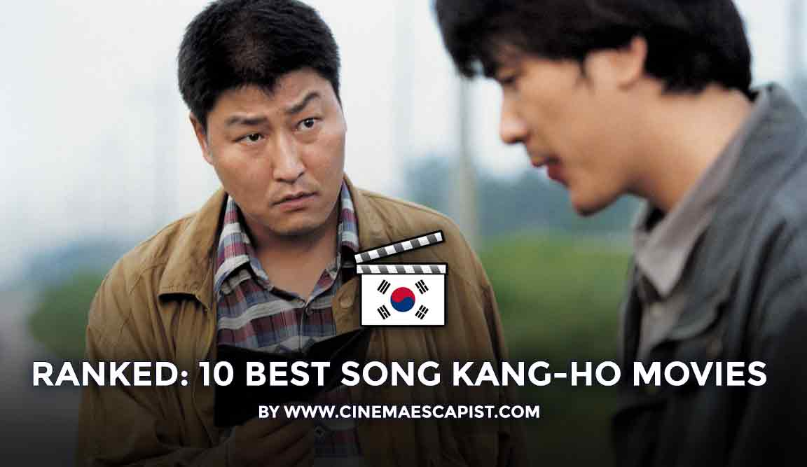 The 10 Best Song Kang Ho Movies Ranked Cinema Escapist